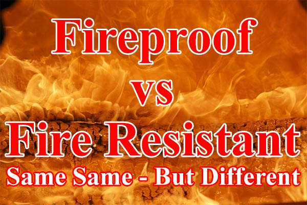 Differences Between Fireproof and Fire Resistant