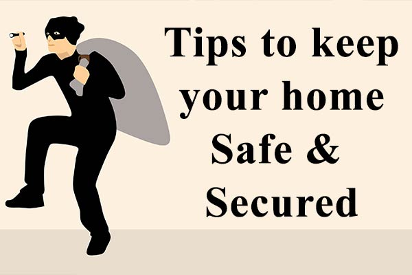 Tips to keep your home safe and secured!